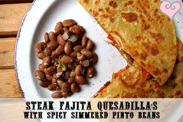 Steak Fajita Quesadilla's with Spicy Simmered Pinto Beans